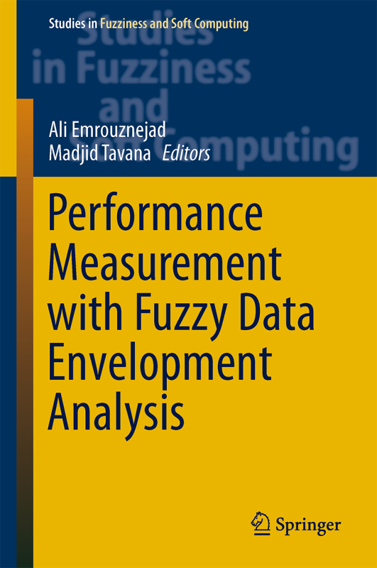 Performance Measurement with Fuzzy Data Envelopment Analysis, Authors: Ali Emrouznejad and Madjid Tavana