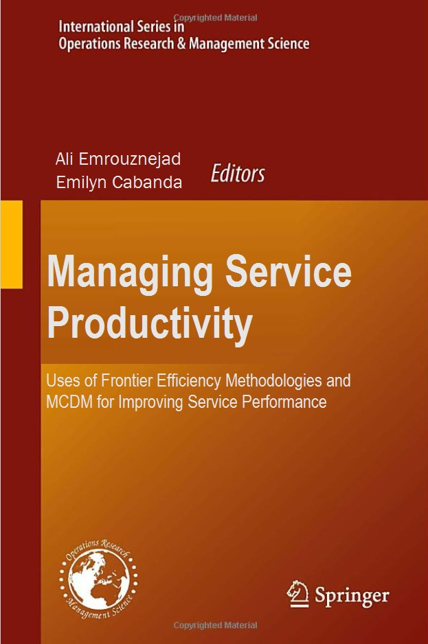 Managing Service Productivity (Uses of Frontier Efficiency Methodologies and MCDM for Improving Service Performance), by: Ali Emrouznejad, and Emilyn Cabanda